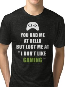 You had me at hello but lost at Gaming Tri-blend T-Shirt