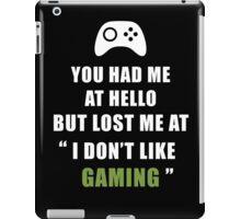 You had me at hello but lost at Gaming iPad Case/Skin