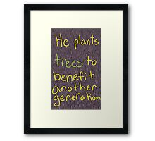 He Plants Trees to Benefit Another Generation Framed Print