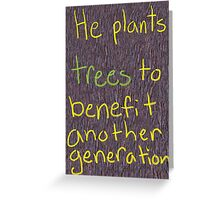 He Plants Trees to Benefit Another Generation Greeting Card