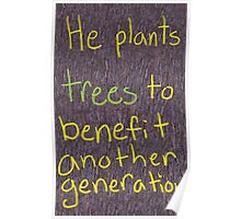He Plants Trees to Benefit Another Generation Poster