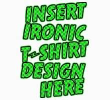 Ironic T-shirt Design Unisex T-Shirt