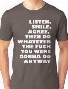 Listen, smile, agree... Unisex T-Shirt