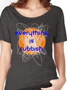 Everything is Rubbish -sport Women's Relaxed Fit T-Shirt