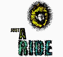 Just A Ride Unisex T-Shirt