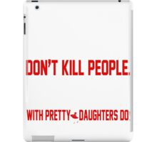 Guns Don't Kill People Fathers With Pretty Daughters Do - T Shirts & Accessories iPad Case/Skin