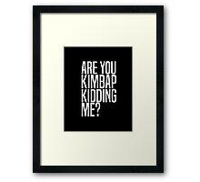 Are You Kimbap Kidding Me? Framed Print