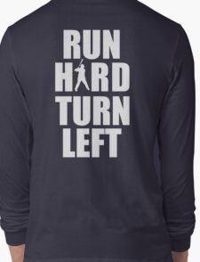 Run Hard, Turn Left Long Sleeve T-Shirt