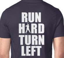Run Hard, Turn Left Unisex T-Shirt
