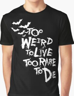 Too weird to live... (White) Graphic T-Shirt