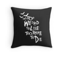 Too weird to live... (White) Throw Pillow