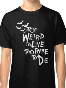 Too weird to live... (White) Classic T-Shirt