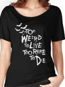 Too weird to live... (White) Women's Relaxed Fit T-Shirt