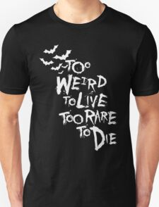 Too weird to live... (White) T-Shirt