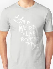 Too weird to live... (White) Unisex T-Shirt