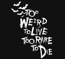 Too weird to live... (White) Unisex T-Shirt