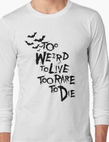 Too weird to live... Long Sleeve T-Shirt