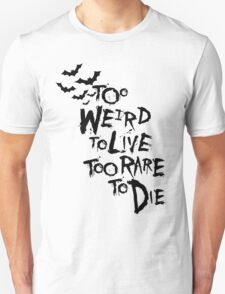 Too weird to live... T-Shirt