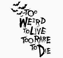 Too weird to live... Unisex T-Shirt