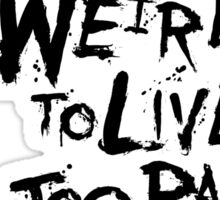 Too weird to live... Sticker