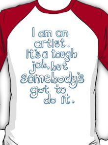 Somebody's got to do it.  T-Shirt