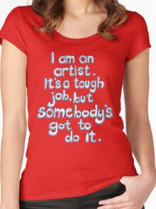 Somebody's got to do it.  Women's Fitted Scoop T-Shirt