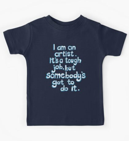 Somebody's got to do it.  Kids Tee