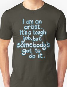 Somebody's got to do it.  Unisex T-Shirt