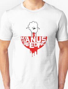 My anus is bleeding T-Shirt