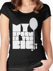 My spoon is too big! Women's Fitted Scoop T-Shirt