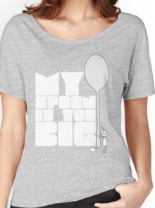 My spoon is too big! Women's Relaxed Fit T-Shirt