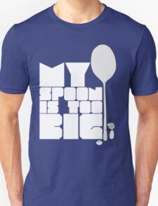 My spoon is too big! T-Shirt