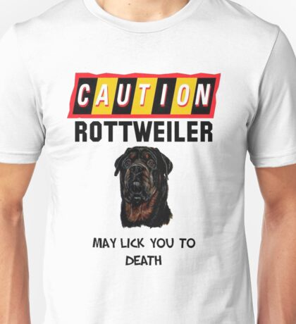 Caution Rottweiler May Lick You To Death Unisex T-Shirt