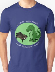 I could have made such beautiful music T-Shirt