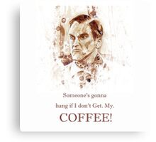 Someone's gonna hang if I don't Get. My. COFFEE! Canvas Print