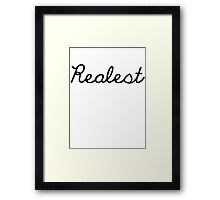 Realest- Black Framed Print