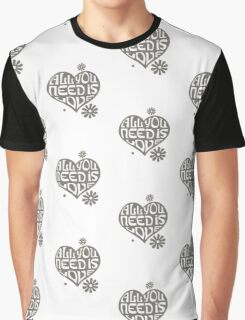 All you need Is love Graphic T-Shirt