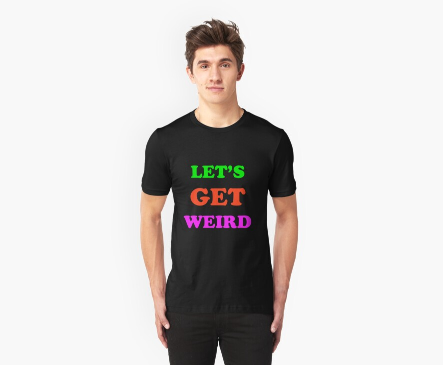 Let's Get Weird by Inspire Store