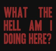 What The Hell Am I Doing Here? -Headline Kids Clothes