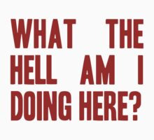What The Hell Am I Doing Here? -Headline by Aaran Bosansko