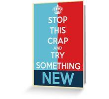 Stop This Crap Greeting Card