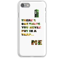 There's one thing you never put in a trap... iPhone Case/Skin