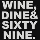 WINE, DINE & SIXTY NINE. by keany16