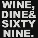 WINE, DINE & SIXTY NINE. by keany16