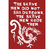 The brave men did not kill dragons Photographic Print