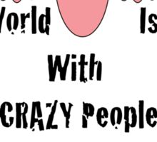 Crazy People Sticker