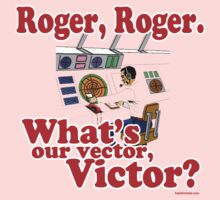 Roger, Roger, What's Your Vector Victor Kids Clothes