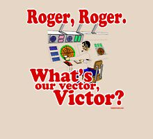 Roger, Roger, What's Your Vector Victor Unisex T-Shirt