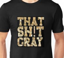 That Shit Cray ( Watch the throne)  Unisex T-Shirt