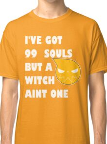 I've got 99 souls but a witch aint one Classic T-Shirt